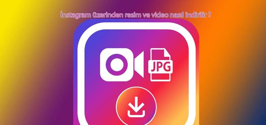 Instagram video ve fotoğraf indirme